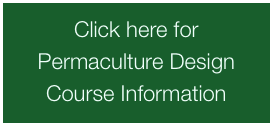 Click here for  Permaculture Design Course Information